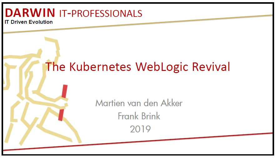 Meetup 3 Okt 2019: Kubernetes Weblogic Revival – Martien v.d. Akker, Frank Brink
