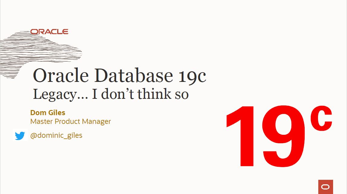 DBA-dag 13 Dec 2019: Oracle DB legacy, don't think so – Dominic Giles