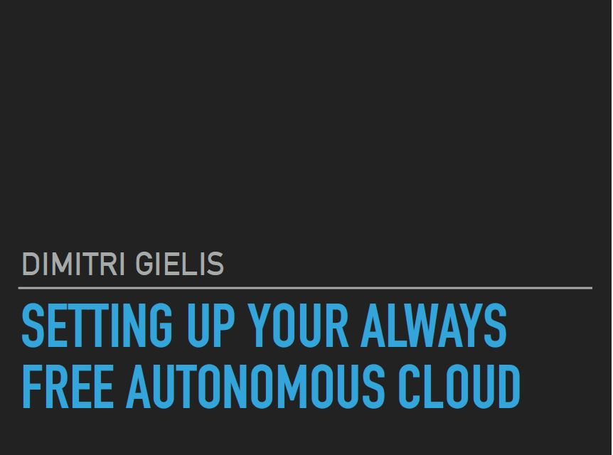 DBA-dag 13 Dec 2019: Setting up always free cloud – Dimitri Gielis